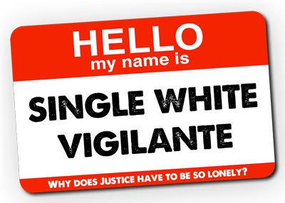 Single White Vigilante Why does justice have to be so lonely?